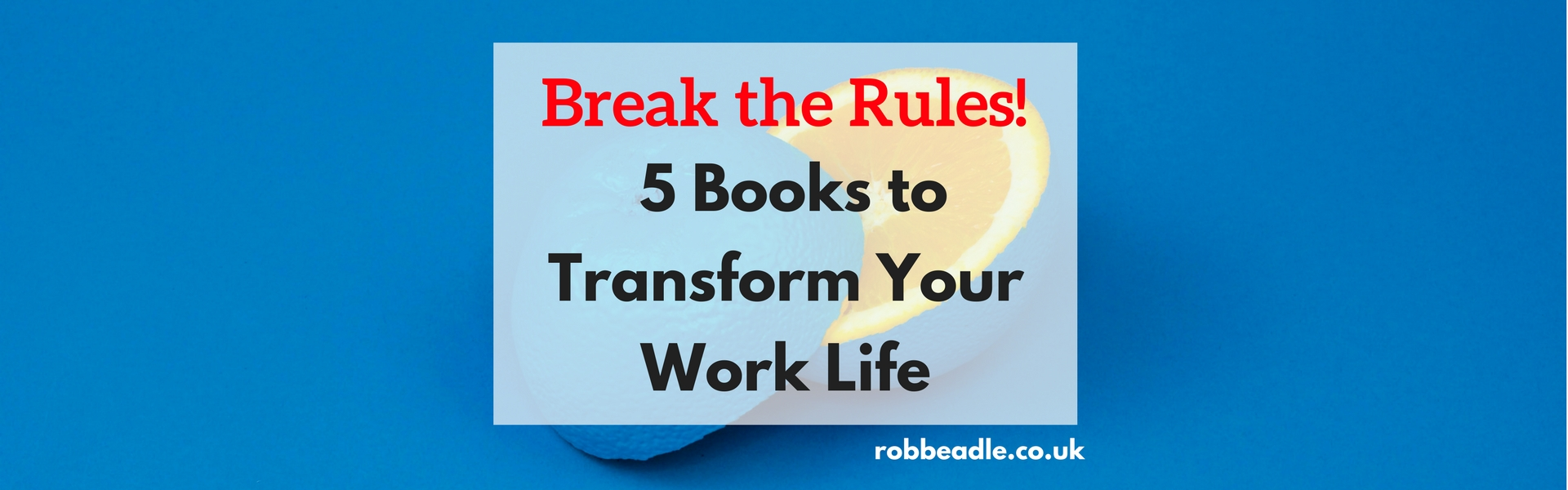 Break the Rules! 5 Books to Transform Your Work Life