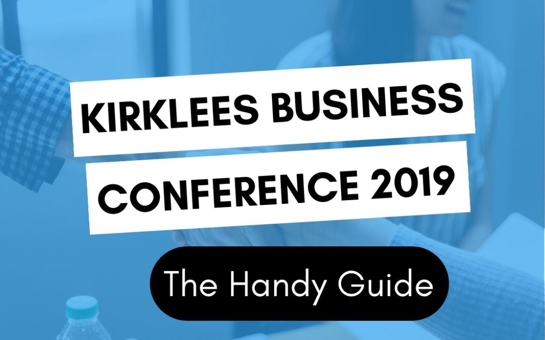 Kirklees Business Conference 2019: The Handy Guide