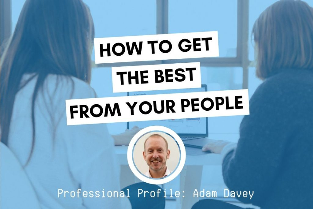 adam davey how to get the best from your people