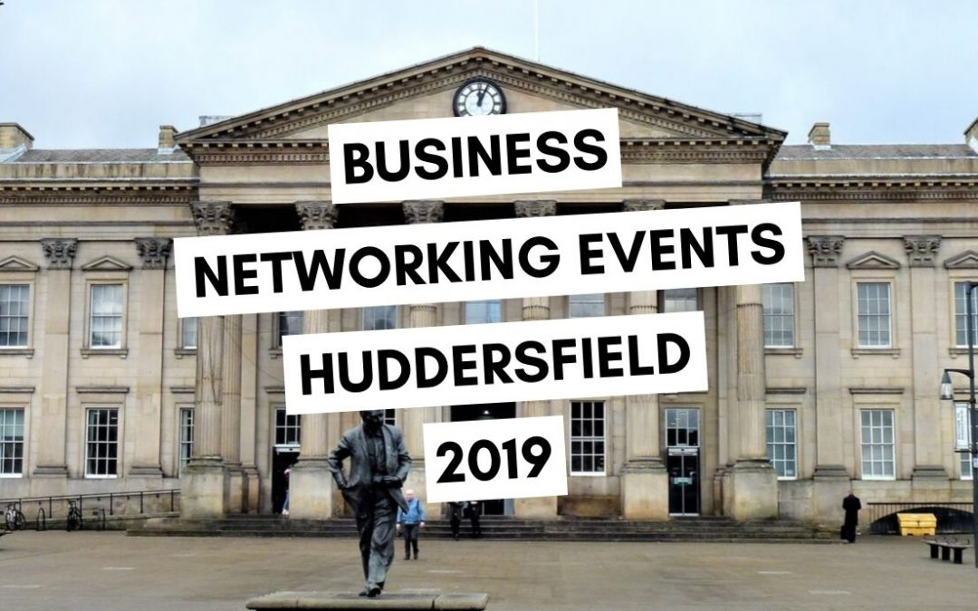 Business Networking Events in Huddersfield: 2019 List