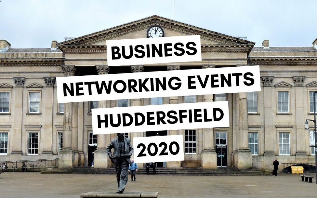 Business Networking Events in Huddersfield: 2020 List
