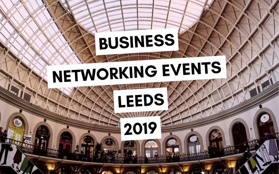 Complete List of Business Networking Events in Leeds 2019
