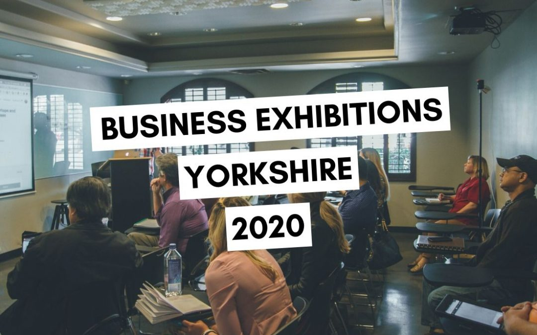 The Big List of Business Exhibitions in Yorkshire 2020