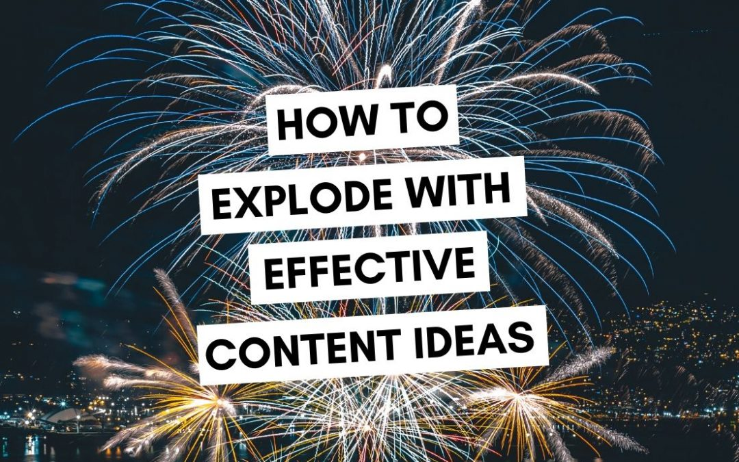How to Explode with Effective Content Ideas