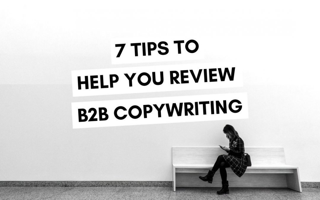 7 Tips to Help You Review B2B Copywriting