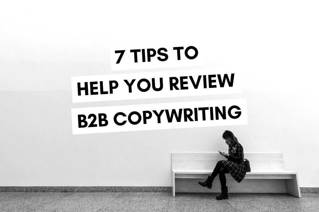 7 Tips to Help You Review B2B Copywriting