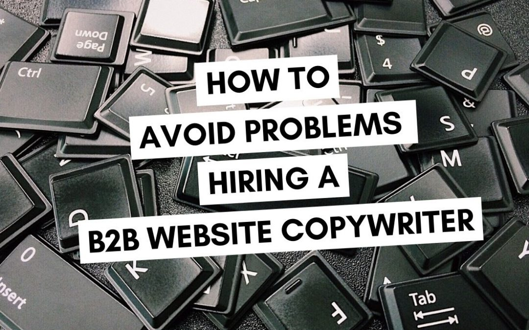 How to Avoid Problems Hiring a B2B Website Copywriter